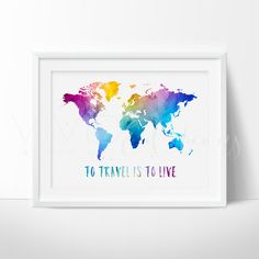 To Travel Is To Live, Travel Quote World Map Watercolor Art Print