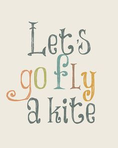 - Let's Go Fly a Kite-  Reminds me of what I was singing when we first kissed ;)