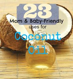 23 Mom and Baby-Friendly Uses for Coconut Oil - Idyllic PursuitIdyllic Pursuit