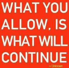what you allow, is what will continue (good quote, but better to think about as a teacher) Now Quotes, Great Quotes, Quotes To Live By, Funny Quotes, Life Quotes, Inspirational Quotes, Motivational Quotes, Positive Quotes, Positive Affirmations