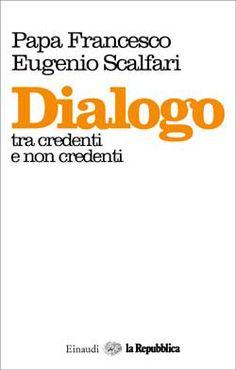 Papa Francesco, Eugenio Scalfari, Dialogo tra credenti e non credenti, Fuori collana