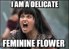 i am a delicate femeine flower   Xena : I Am A Delicate, Feminine Flower - by ValentinaContratto