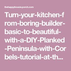 Turn-your-kitchen-from-boring-builder-basic-to-beautiful-with-a-DIY-Planked-Peninsula-with-Corbels-tutorial-at-thehappyhousie.com-main.jpg 735×714 pixels