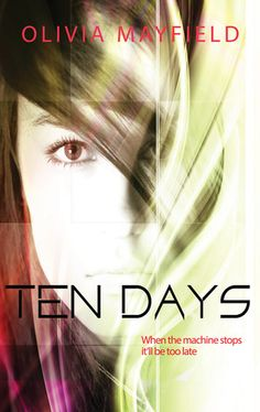Ten Days by Olivia Mayfield   Release Date: May 2013   http://oliviamayfield.com   Based on E.M. Forster's The Machine Stops.   Science Fiction #dystopian New Adult