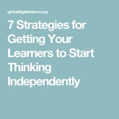7 Strategies for Getting Your Learners to Start Thinking Independently