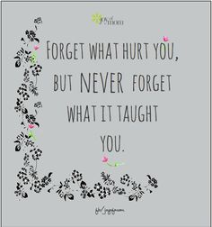 Forget what hurt you, but never forget what it taught you. <3 More beautiful inspiration on Joy of Mom! <3 https://www.facebook.com/joyofmom  #lessonslearned #wordsofwisdom #joyofmom