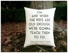 Dave Matthews- You and Me (Kids lyric), double sided lyric pillow. $43.00, via Etsy.
