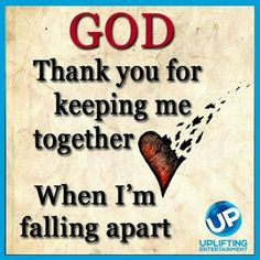 God thank you for keeping me together quotes quote god religion lord religion quotes god quotes thank you god thank you god quotes Thank You God Quotes, Quotes About God, Quotes To Live By, Bible Quotes, Me Quotes, Bible Verses, Witty Quotes, Random Quotes, Daily Quotes
