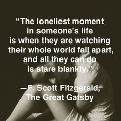 the-loneliest-moment-in-someones-life-is-when-they-are-watching-their-whole-world-fall-apart-and-all-they-can-do-is-stare-blankly-quote-1.jpg (640×640)