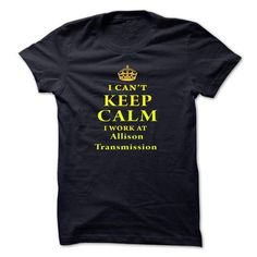 I Cant Keep Calm, I Work At Allison Transmission - #gift ideas #gift for dad. LOWEST SHIPPING:  => https://www.sunfrog.com/LifeStyle/I-Cant-Keep-Calm-I-Work-At-Allison-Transmission-ftlul-NavyBlue.html?id=60505