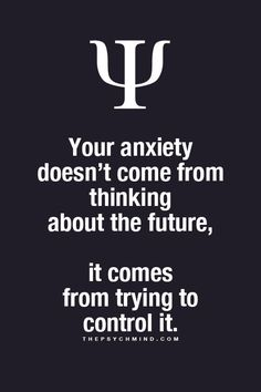 your anxiety doesn't come from thinking about the future, it comes from trying to control it.
