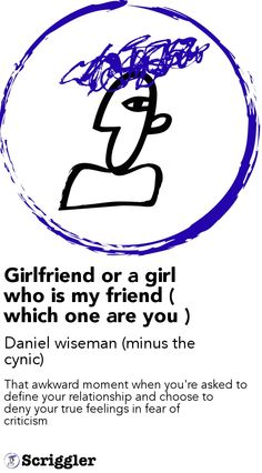 Girlfriend or a girl who is my friend ( which one are you ) by Daniel wiseman (minus the cynic) https://scriggler.com/detailPost/poetry/36130