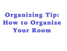 Organizing Tip: How to Organize Your Room | www.theorderexpert.com