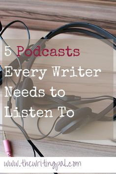 5 Podcasts Every Writer Needs to Listen To