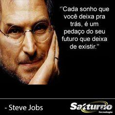 """""""Cada sonho que você deixa pra trás, é um pedaço do seu futuro que deixa de existir."""" - #Steve #Jobs #Satturno http://www.satturno.com.br"""