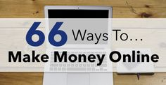 Ways To Make Money Online - There are LOTS of different ways to make money online. Some easy, some hard. Find the right one for you with our monster list '66 Ways To Make Money Online'
