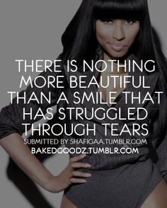 A Smile that has Struggled through Tears #NickiMinajQuotes