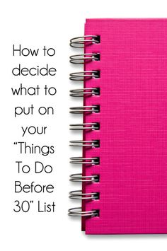 What to put on your Things To-Do Before 30 list. (or any milestone year really)