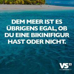 Dem Meer ist es übrigens egal, ob du eine Bikinifigur hast oder nicht.