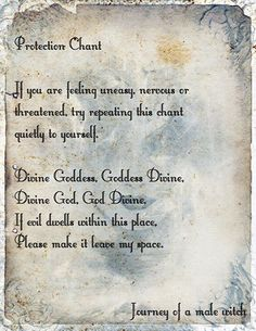Protection Chant  ~ Divine Goddess, Goddess Divine, Divine God, God Divine, If evil dwells within this place, Please make it leave my space.  from Journey of a Male Witch on Facebook