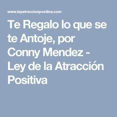 Te Regalo lo que se te Antoje, por Conny Mendez - Ley de la Atracción Positiva