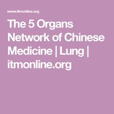 The 5 Organs Network of Chinese Medicine | Lung | itmonline.org