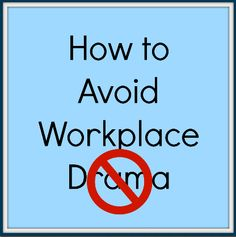 How to Avoid Workplace Drama!