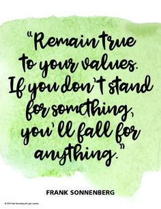 """Remain true to your values. If you don't stand for something, you'll fall for anything."" ~ Frank Sonnenberg #Advice #LifeHacks #PersonalGrowth #PersonalDevelopment #RoleModel #MoralChaaracter #PersonalValues #Beliefs #Values"
