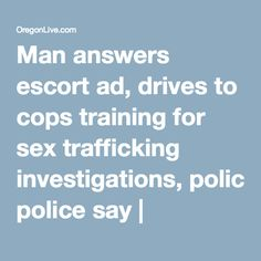Man answers escort ad, drives to cops training for sex trafficking investigations, police say Cops, Investigations, Police, Training, Sayings, Lyrics, Study, Work Outs, Excercise