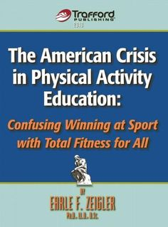 The American Crisis in Physical Activity Education: Confusing Winning at Sport With Total Fitness for All