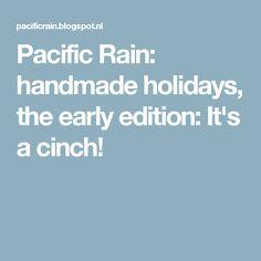 Pacific Rain: handmade holidays, the early edition: It's a cinch!