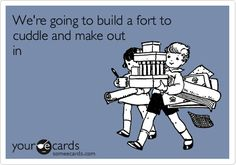 BABY, we should build a fort in the living room... when we have a living room again.