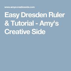 Easy Dresden Ruler & Tutorial - Amy's Creative Side