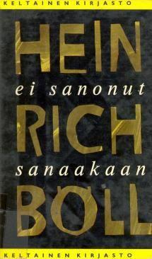 Heinrich Böll: Ei sanonut sanaakaan   Kirjasampo.fi - kirjallisuuden kotisivu