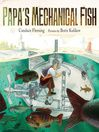 Papa's Mechanical Fish by Candace Fleming. Illustrated by  Boris Kulikov. With a lot of persistence and a little bit of help, Papa—who is based on the real-life inventor Lodner Phillips—creates a submarine that can take his family for a trip to the bottom of Lake Michigan. A 2016-17 YHBA Picture Book Nominee. #ebook #book #kids #reading