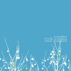 """""""Oh, Inverted World"""" ~The Shins~"""