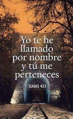 Yo te he llamado por nombre y tu me perteneces. Is 43.1