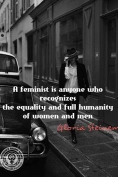 A feminist is anyone who recognizes the equality and full humanity of women and men. - Gloria Steinem #quotes #feminism