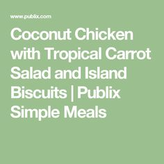Coconut Chicken with Tropical Carrot Salad and Island Biscuits | Publix Simple Meals
