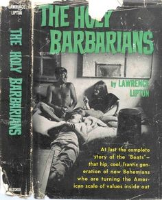 The Holy Barbarians An Examination of the Beat Generation in Venice, CA by Lawrence Lipton (1959)