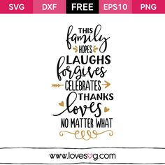 *** FREE SVG CUT FILE for Cricut, Silhouette and more ***  The Family Hopes Laughs Forgives Celebrate Thanks Loves No matter What
