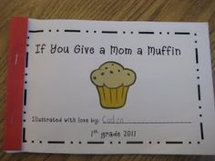 Mother's Day books based on If you give a Mouse a Cookie...so cute!  I want to make them with my students!