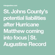 St. Johns County's potential liabilities after Hurricane Matthew coming into focus | St. Augustine Record