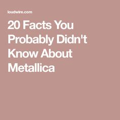 20 Facts You Probably Didn't Know About Metallica