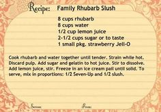 Rhubarb slush - A favorite. This recipe needs 2 1/2 cups vodka as well.