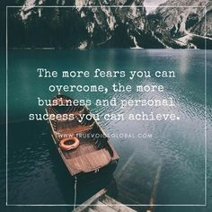 Overcoming fear is not easy, many are deep-rooted, but if we consciously work at it, we can make improvements.