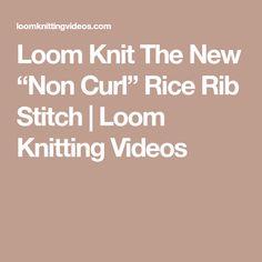 "Loom Knit The New ""Non Curl"" Rice Rib Stitch | Loom Knitting Videos"