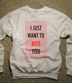 I Just Want To Kiss You One Direction Sweatshirt - Niall Horan, Zayn Malik, Liam Payne, Harry Styles, Louis Tomlinson