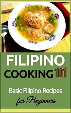 Filipino Cooking: for beginners - Basic Filipino Recipes - Philippines Food 101 (Filipino Cooking - Filipino Food - Filipino Meals - Filipino Recipes- Pinoy food Book Cooking For Beginners, Cooking 101, Asian Cooking, Recipes For Beginners, Cooking Recipes, Beginner Cooking, Vegetarian Recipes, Healthy Recipes, Filipino Dishes