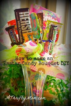 How to make a Candy Bouquet... really it is SO simple but turn out looking fabulous!   Easter Gift Idea that is budget friendly!!!!